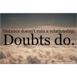 Distance doesn't ruin a relationship. 