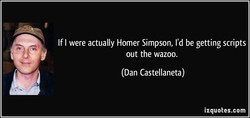 If I were actually Homer Simpson, I'd be getting scripts 