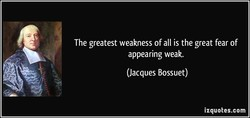 The greatest weakness of all is the great fear of 