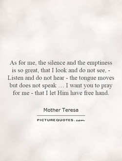 As for me, the silence and the emptiness 