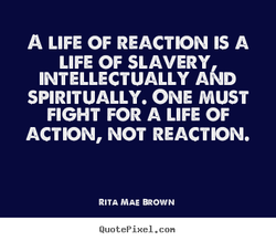 A LIFE OF REACTION IS A 