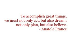 To accomplish great things, 