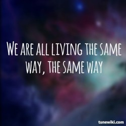 WE ARE ALL LIVING SAME 