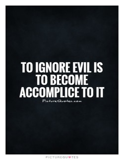 TO IGNORE EVIL IS 