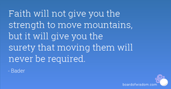 Faith will not give you the 