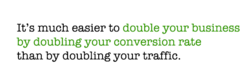 It's much easier to double your business 