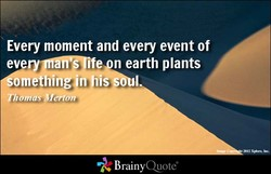 Every moment and every event of 