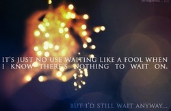 IT'S JUST O USE LIKE A FOOL WHEN 