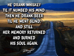 HE DRANK WHISKEY 