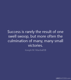 Success is rarely the result of one 