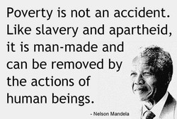 Poverty is not an accident. 