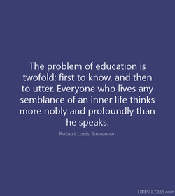 The problem of education is 