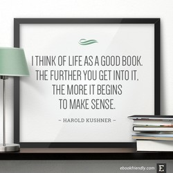I THINK OF LIFE AS A GOOD BOOK. 