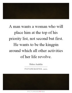 A man wants a woman who will 