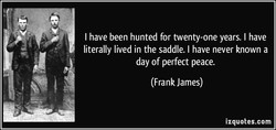 I have been hunted for twenty-one years. I have 