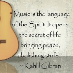 Music is the language f the spirit. It opens the secret of life bringng peace, —abolishing strife* i ran