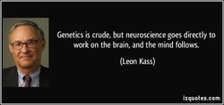 Genetics is crude, but neuroscience goes directly to