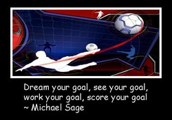 Dream your goal, see your goal, 
