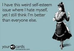 I have this weird self-esteem 