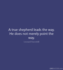 A true shepherd leads the way. 