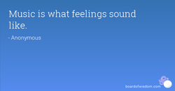 Music is what feelings sound 