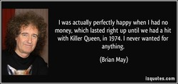 I was actually perfectly happy when I had no 