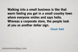 Walking into a small business is like that 