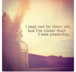 I may not be there yet, 