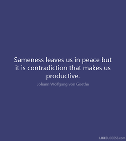 Sameness leaves us in peace but 