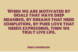 WHEN WE ARE MOTIVATED BY 