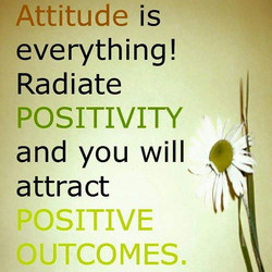 Attitude is Radiate POSITIVITY and you will attract POSITIVE )UTCOMESu