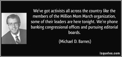 We've got activists all across the country like the 