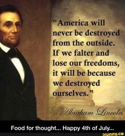 t' America will never be destroyed from the outside. If we falter and lose our freedoms, it will be because we destroyed ourselves.
