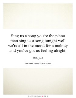 Sing us a song you're the piano 