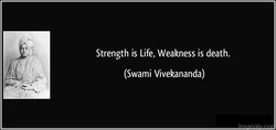 Strength is Life, Weakness is death. 