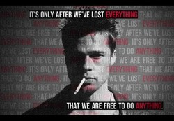 IT'S ONLY AFTER WE'VE LOST EVERY 
