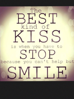 BEST kind of KISS is when you have to STOP because you can't help but SMILE