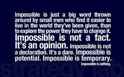 Impossible is •ust a big word thrown 