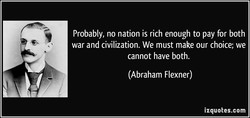 Probably, no nation is rich enough to pay for both 