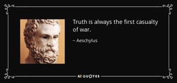 Truth is always the first casualty 