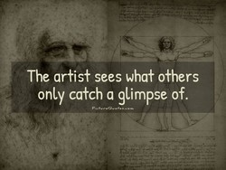 The artist sees what others only catch a glimpse of.
