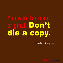 You were born an 