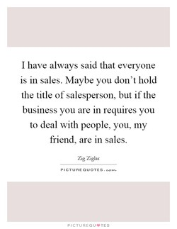 I have always said that everyone 