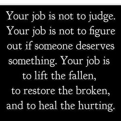 Your job is not to judge. 