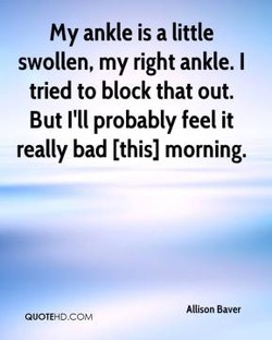 My ankle is a little 