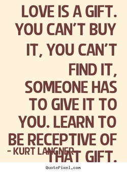 LOVE IS A GIFT. 