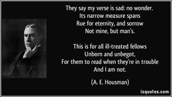 They say my verse is sad: no wonder. 