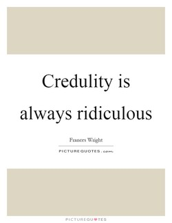Credulity is 