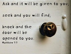 Ask and it will be given to you; 