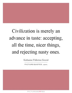 Civilization is merely an 